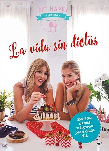 La vida sin dietas: Recetas sanas y ligeras para cada día (Fuera de Colección) por Fit Happy Sisters
