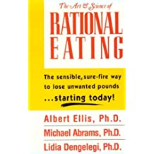 The Art And Science Of Rational Eating: The Sensible Way to Lose Unwanted Pounds...Starting Today!