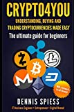 Crypto4you - Understanding, buying and trading cryptocurrencies made easy: The ultimate guide for beginners