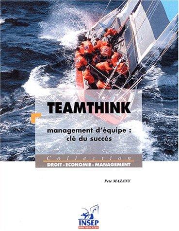 Teamthink. : Management d'équipe : clé du succès par Pete Mazany
