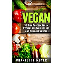 VEGAN: VEGETARIAN: 35 High Protein Vegan Recipes for Weight Loss and Building Muscle (Clean Eating, Slow Cooker, Raw Food) (English Edition)