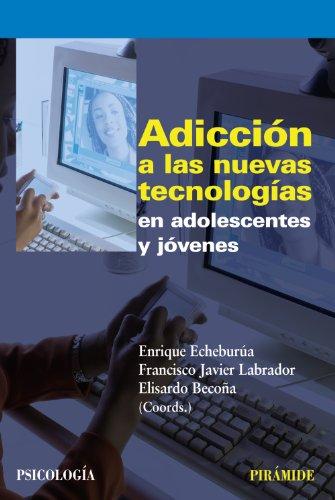 Adiccion a las nuevas tecnologias en adolescentes y jovenes / Addiction to New Technologies in Adolescents and Young Adults