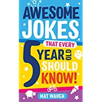 Awesome Jokes That Every 5 Year Old Should Know!: Bucketloads of rib ticklers, tongue twisters and side splitters (Awesome Jokes for Kids Book 1)