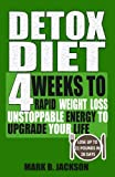 Detox Diet: 4 Weeks to Rapid Weight Loss, Unstoppable Energy to Upgrade Your Life Up, Lose Up to 21 Pounds in 28 Days