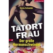 Tatort Frau: Der große Hormonschwindel