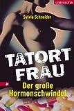 Sylvia Schneider: Tatort Frau. Der große Hormon-Schwindel