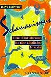 Schamanismus: Eine Einführung in die tägliche Praxis - Tom Cowan