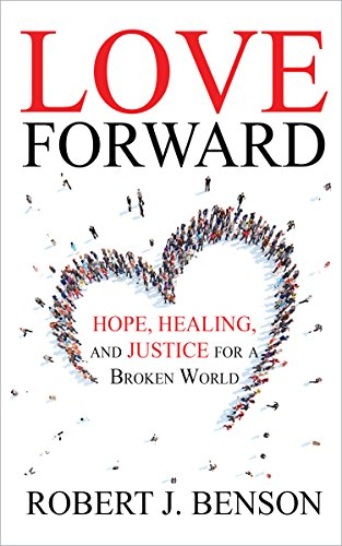 Love Forward: Hope, Healing, and Justice for a Broken World (English Edition)