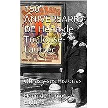 150° ANIVERSARIO DE Henri de Toulouse-Lautrec: Obras y sus Historias (Spanish Edition)