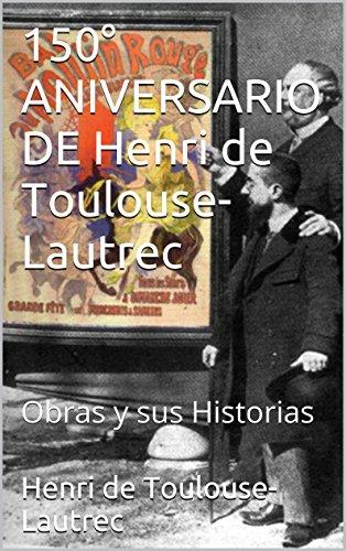 150° ANIVERSARIO DE Henri de Toulouse-Lautrec: Obras y sus Historias por Henri de Toulouse-Lautrec