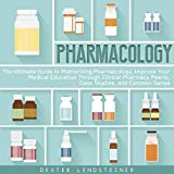 Pharmacology: The Ultimate Guide to Memorizing Pharmacology. Improve Your Medical Education Through Clinical Pharmacy Pearls, Case Studies, and Common Sense