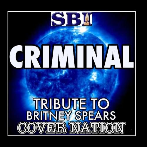 Criminal (Tribute To Britney Spears) Performed By Cover Nation - Single