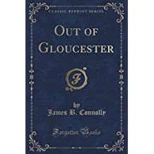 Out of Gloucester (Classic Reprint) by James B. Connolly (2015-09-27)