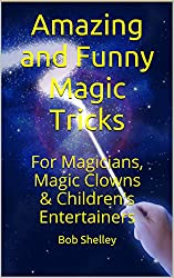 Amazing and Funny Magic Tricks: For Magicians, Magic Clowns & Children's Entertainers (Magicians' Goldmine of Amazing and Funny Magic Tricks and Illusions Book 4) (English Edition)