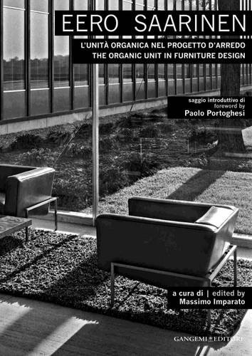 Eero Saarinen. L'unità organica nel progetto d'arredo-The organic unit in furniture design