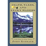 Death Taxes And Leaky Waders: A John Gierach Fly Fishing Treasury by John Gierach (2000-06-06)