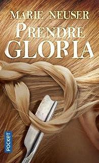 Prendre Gloria par Marie Neuser