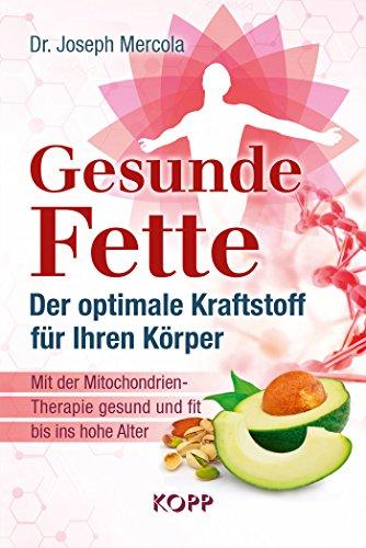 Gesunde Fette - Der optimale Kraftstoff für Ihren Körper: Mit der Mitochondrien-Therapie gesund und fit bis ins hohe Alter (Amazon Kraftstoff)