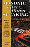 Masonic After Dinner Speaking: How to Prepare & Deliver Speeches