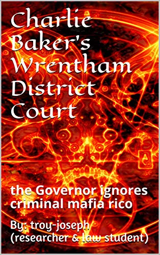 Charlie Baker's Wrentham District Court: the Governor ignores criminal mafia rico (English Edition)