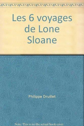 Les 6 voyages de Lone Sloane par Philippe Druillet