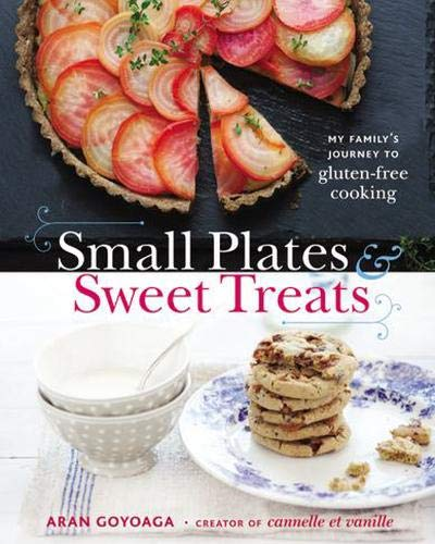 Small Plates and Sweet Treats: My Family's Journey to Gluten-Free Cooking, from the Creator of Cannelle et Vanille - Vanille Gesund