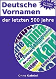 Deutsche Vornamen der letzten 500 Jahre: Ein Kompendium zu 2000 Mädchen- und Jungennamen aus dem deutschsprachigen Raum
