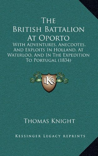 the-british-battalion-at-oporto-with-adventures-anecdotes-and-exploits-in-holland-at-waterloo-and-in