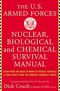 U.S. Armed Forces Nuclear, Biological And Chemical Survival Manual: Everything You Need to Know to Protect Yourself and Your Family from the Growing Terrorist Threat by [Galdorisi, George Captain]