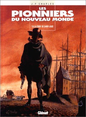 Les Pionniers du Nouveau Monde, Tome 4 : La Croix de Saint-Louis