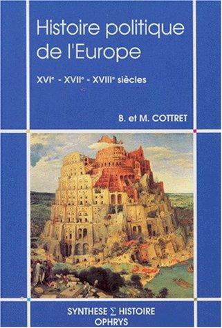 Histoire politique de l'Europe: XVIe-XVIIe-XVIIIe sicle