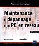 Maintenance et dépannage d'un PC en réseau - (4ème édition)...