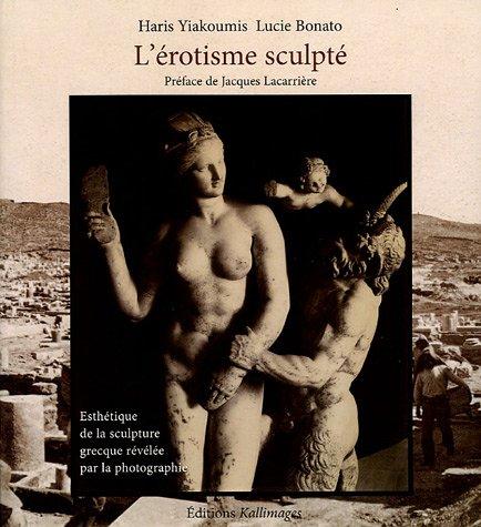 L'érotisme sculpté : Esthétique de la sculpture grecque révélée par la photographie par Lucie Bonato
