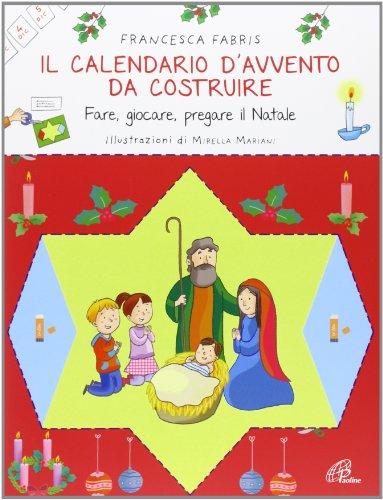 Il calendario d'Avvento da costruire. Fare, giocare, pregare il Natale. Ediz. illustrata