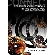 Personal Connections in the Digital Age by Nancy K. Baym (2010-06-21)