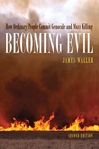 Becoming Evil: How Ordinary People Commit Genocide and Mass Murder por James E. Waller