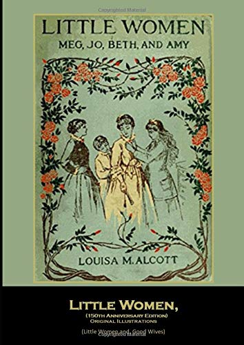 Little Women,  (150th Anniversary Edition) Original Illustrations: (Little Women and Good Wives)
