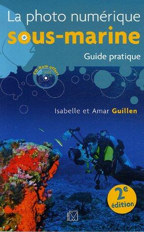 La photo numérique sous-marine 2: Guide pratique