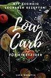 Low Carb für Einsteiger: Was ist es und wie funktioniert es? + 60 leckere Rezepte!