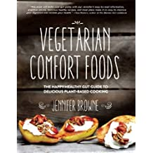 Vegetarian Comfort Foods: The Happy Healthy Gut Guide to Delicious Plant-Based Cooking by Jennifer Browne (2015-08-20)