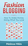 Fashion Blogging: How To Make Money Doing What You Love (Fashion Blogging, Fashion Business, Fashion Marketing) (English Edition)