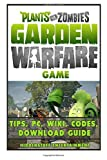 Plants vs Zombies Garden Warfare Game Tips, PC, Wiki, Codes, Download Guide by Hiddenstuff Entertainment (2015-10-26)