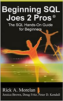 Beginning SQL Joes 2 Pros: The SQL Hands-On Guide for Beginners (English Edition) von [Morelan, Rick, Pinal Dave]
