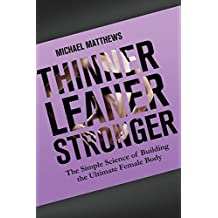 Thinner Leaner Stronger: The Simple Science of Building the Ultimate Female Body (The Women's Fitness Series) by Michael Matthews (2012-09-10)