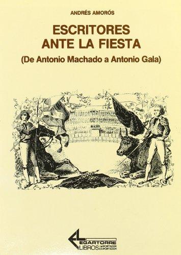 Escritores ante la fiesta : (de Antonio Machado a Antonio Gala) por Andrés Amorós