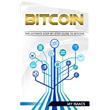 Bitcoin: A Step-by-Step guide on mastering bitcoin and cryptocurrencies (blockchain, fintech, currency, smart contracts, money, understanding, ethereum, ... ledger, mining, trading) (English Edition)