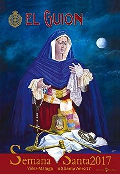 El Guión: Publicación Anual de la Semana Santa de Vélez Málaga (5ª Época nº 2) de [Agrupación de Cofradías de Semana Santa de Vélez-Málaga]