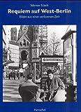 Requiem auf West-Berlin. Bilder aus einer verlorenen Zeit