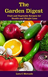The Garden Digest: Fruit and Vegetable Recipes for Health and Weight Loss (English Edition)