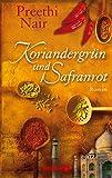 Koriandergrün und Safranrot: Roman